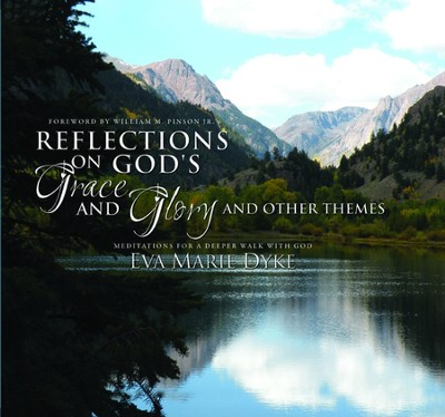 Reflections of God's Grace and Glory: Meditations for a Deeper Walk with God  -     By: Eva Marie Dyke