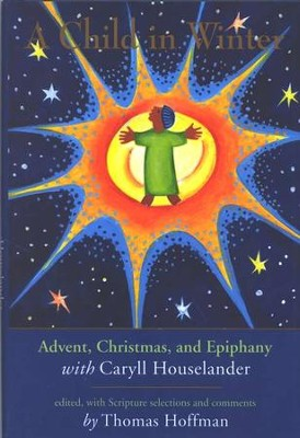 A Child in Winter: Advent, Christmas, and Epiphany with of Scripture  -     Edited By: Thomas Hoffman     By: Edited by Thomas Hoffman