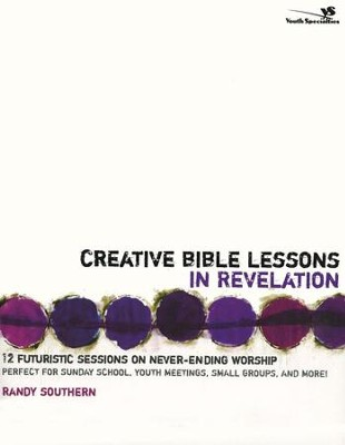 Creative Bible Lessons in Revelation: 12 Futuristic Sessions on Never-Ending Worship  -     By: Randy Southern