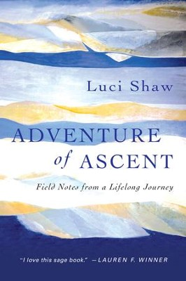 Adventure of Ascent: Field Notes from a Lifelong Journey - eBook  -     By: Luci Shaw
