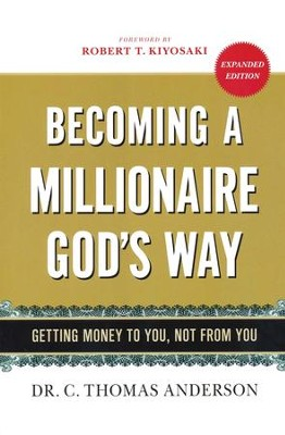 Becoming a Millionaire God's Way: Getting Money to You, Not From You  -     By: Dr. C. Thomas Anderson
