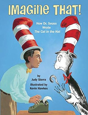 Imagine That!: How Dr. Seuss Wrote The Cat in the Hat  -     By: Judy Sierra