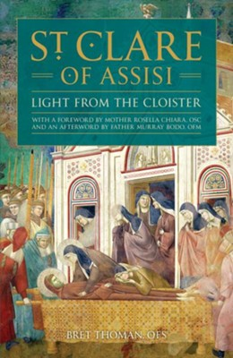 St. Clare of Assisi: Light From the Cloister  -     By: Bret Thoman