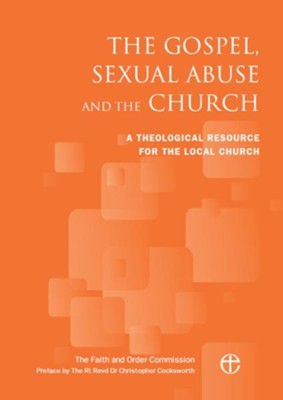 The Gospel, Sexual Abuse and the Church: A Theological Resource for the Local Church  -     By: The Faith and Order Commission