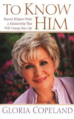 To Know Him: Beyond Religion Waits a Relationship That Will Change Your Life  -     By: Gloria Copeland