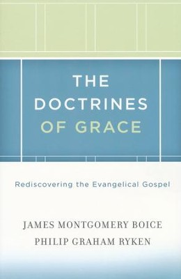 The Doctrines of Grace: Rediscovering the Evangelical Gospel  -     By: James Montgomery Boice, Philip Graham Ryken