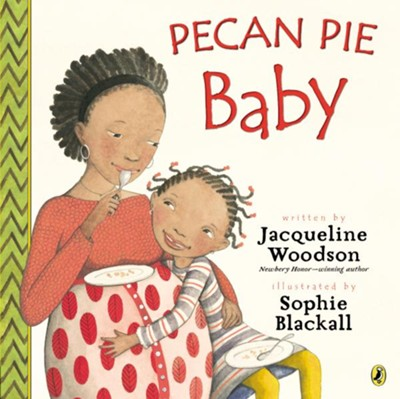 Pecan Pie Baby  -     By: Jacqueline Woodson     Illustrated By: Sophie Blackall