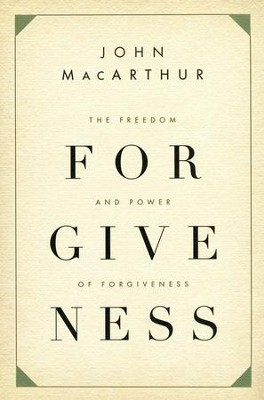 The Freedom and Power of Forgiveness  -     By: John MacArthur