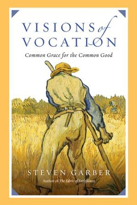 Visions of Vocation: Common Grace for the Common Good - eBook  -     By: Steven Garber