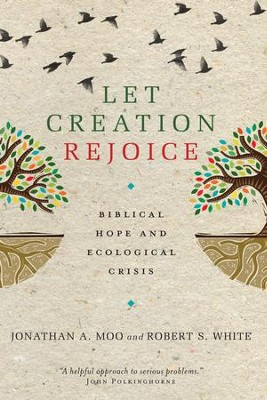 Let Creation Rejoice: Biblical Hope and Ecological Crisis - eBook  -     By: Robert S. White, Jonathan A. Moo