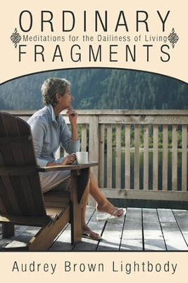 Ordinary Fragments: Meditations for the Dailiness of Living - eBook  -     By: Audrey Lightbody