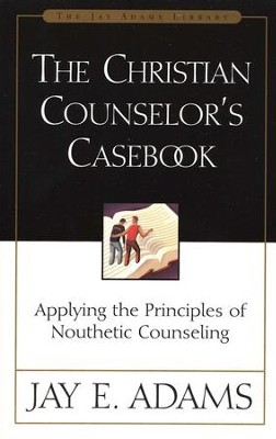 The Christian Counselor's Casebook   -     By: Jay E. Adams