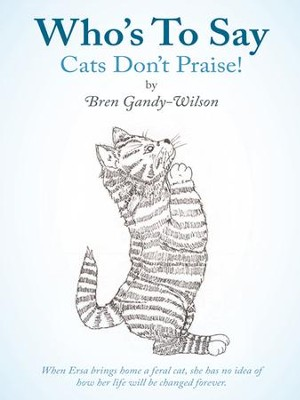 Who's To Say Cats Don't Praise! - eBook  -     By: Bren Gandy-Wilson