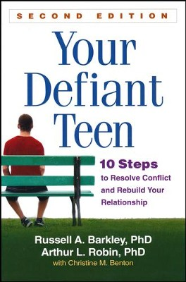 Your Defiant Teen, Second Edition: 10 Steps to Resolve Conflict and Rebuild Your Relationship  -     By: Russell A. Barkley