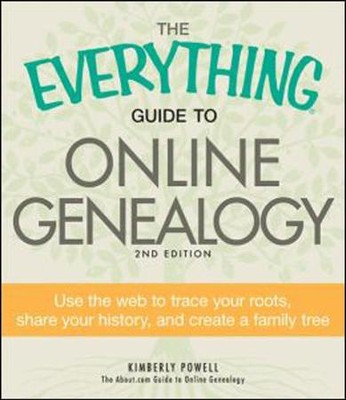 The Everything Guide to Online Genealogy: Use the Web to trace your roots  -     By: Kimberly Powell