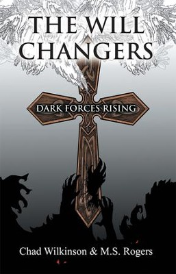 The Will Changers: Dark Forces Rising - eBook  -     By: Chad Wilkinson, M.S. Rogers