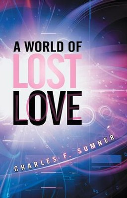 A World of Lost Love - eBook  -     By: Charles F. Sumner