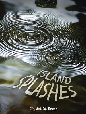 Island Splashes - eBook  -     By: Crystal G. Reece