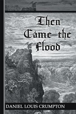 Then Came the Flood - eBook  -     By: Daniel Louis Crumpton