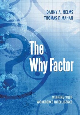 The Why Factor: Winning With Workforce Intelligence - eBook  -     By: Danny A. Nelms, Thomas F. Mahan
