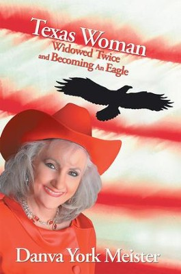 Texas Woman Widowed Twice and Becoming An Eagle - eBook  -     By: Danva York Meister