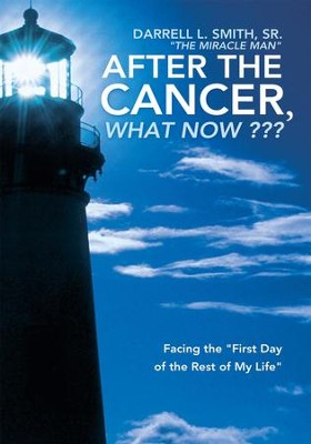 After the Cancer, What Now ???: Facing the First Day of the Rest of My Life - eBook  -     By: Darrell L. Smith Sr.