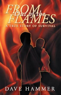 From Out of the Flames: A True Story of Survival - eBook  -     By: Dave Hammer
