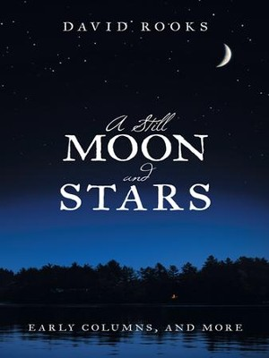 A Still Moon and Stars: Early Columns, and More - eBook  -     By: David Rooks