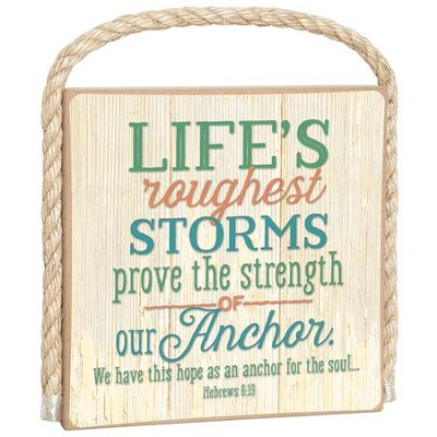 Life's Roughest Storms Prove the Strength Of Our Anchor Plaque  -