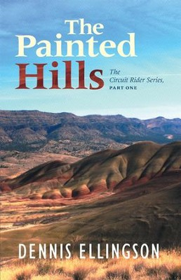 The Painted Hills: The Circuit Rider Series, Part One - eBook  -     By: Dennis Ellingson