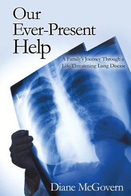 Our Ever-Present Help: A Family's Journey Through a Life-Threatening Lung Disease - eBook  -     By: Diane McGovern