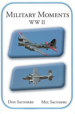Military Moments WW II - eBook  -     By: Don Saunders, Mel Saunders