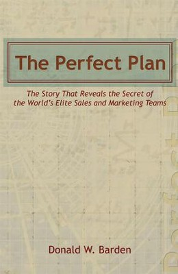 The Perfect Plan: The Story That Reveals the Secret of the World's Elite Sales and Marketing Teams - eBook  -     By: Donald W. Barden