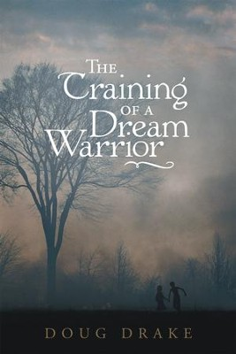 The Training of a Dream Warrior - eBook  -     By: Doug Drake