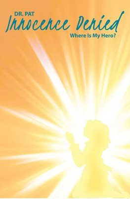 Innocence Denied: Where Is My Hero? - eBook  -     By: Dr. Pat