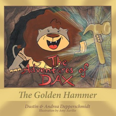 The Adventures of Dax: The Golden Hammer - eBook  -     By: Dustin Depperschmidt, Andrea Depperschmidt