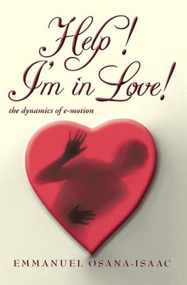 Help! I'm in Love!: the dynamics of e-motion - eBook  -     By: Emmanuel Osana-Isaac
