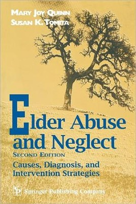 Elder Abuse and Neglect: Causes, Diagnosis, and Interventional Strategies  -     By: Mary Joy Quinn, Susan K. Tomita