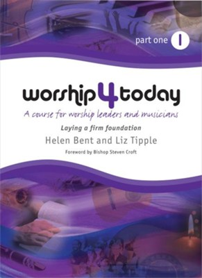 Worship 4 Today part 1: A course for worship leaders and musicians  -     By: Helen Bent, Liz Tipple