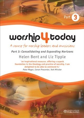 Worship 4 Today Part 3: Consolidating and expanding horizons  -     By: Helen Bent