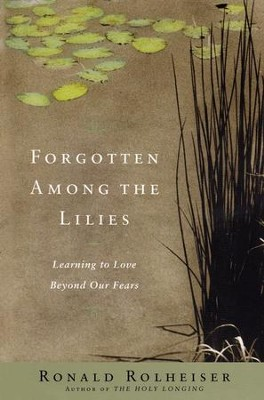 Forgotten Among the Lillies  -     By: Ronald Rolheiser