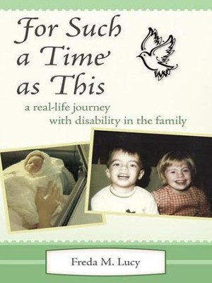 For Such a Time as This: a real life journey with disability in the family - eBook  -     By: Freda M. Lucy