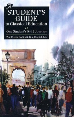 A Student's Guide to Classical Education: One Student's K-12 Journey  -     By: Zoe Perrin