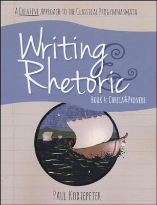 Writing & Rhetoric Book 4: Chreia & Proverb Student Edition  -     By: Paul Kortepeter