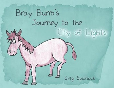 Bray Burro's Journey to the City of Lights - eBook  -     By: Greg Spurlock