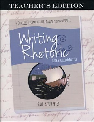 Writing & Rhetoric Book 4: Chreia & Proverb Teacher's Edition  -     By: Paul Kortepeter