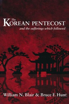 The Korean Pentecost and the Sufferings Which Followed  -     By: William Blair, Bruce Hunt