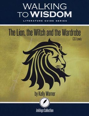 Walking to Wisdom Literature Guide: The Lion, the Witch and the Wardrobe Student Edition  -     By: Kelly Warner