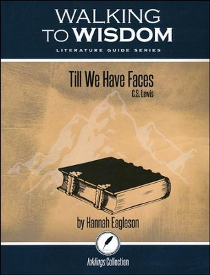 Walking to Wisdom Literature Guide: Till We Have Faces Student Edition  -     By: Hannah Eagleson