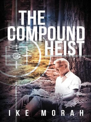 The Compound Heist - eBook  -     By: Ike Morah